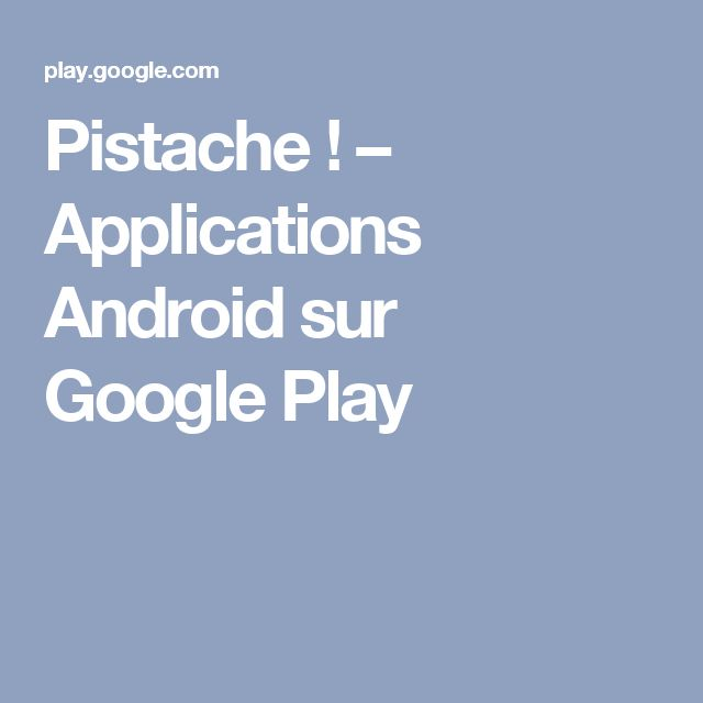 Pistache ! – Applications Android sur GooglePlay
