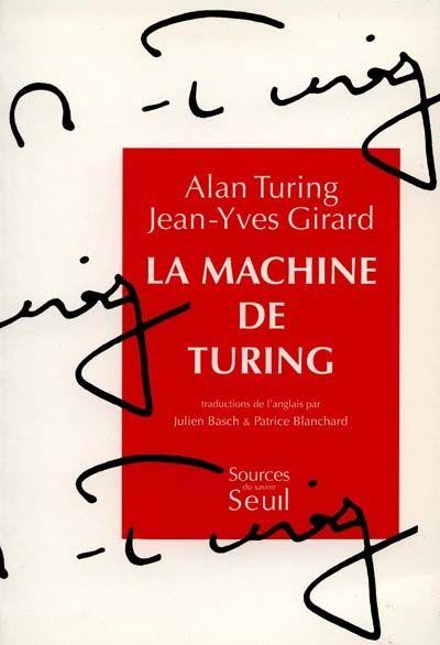 """SZ 1398 - La Machine de Turing / A. Turing, J-Y Girard. """"Le nom d'Alan Turing est attaché à deux concepts, celui de machine de Turing, qui donne son titre à ce recueil, et celui de test de Turing. Une machine de Turing est un modèle mathématique simple pour tout processus de calcul, dont l'idée de base est qu'un homme en train de calculer peut être comparé à une machine."""""""