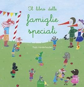 IL LIBRO DELLE FAMIGLIE SPECIALI    Autore: VANDERHEYDEN   EAN: 9788862582216  Editore: CLAVIS   Collana: ALBUM ILLUSTRATI   Pagine: 28       Un allegro libro illustrato che ci insegna che ci sono tanti tipi di famiglia, tutte davvero speciali! Dai 4 anni          € 14,95