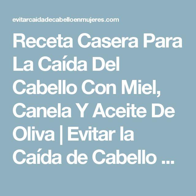 Receta Casera Para La Caída Del Cabello Con Miel, Canela Y Aceite De Oliva   Evitar la Caída de Cabello en Mujeres