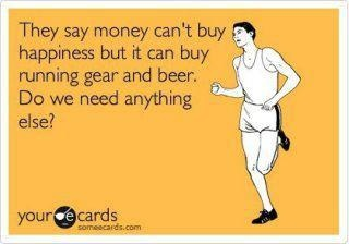 Money can buy BEER! oh yeah, and running gear too :)