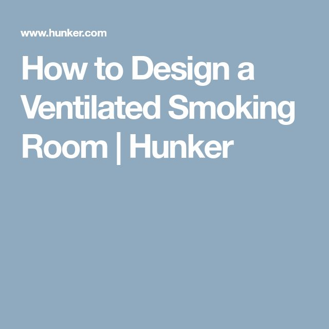 How to Design a Ventilated Smoking Room   Hunker