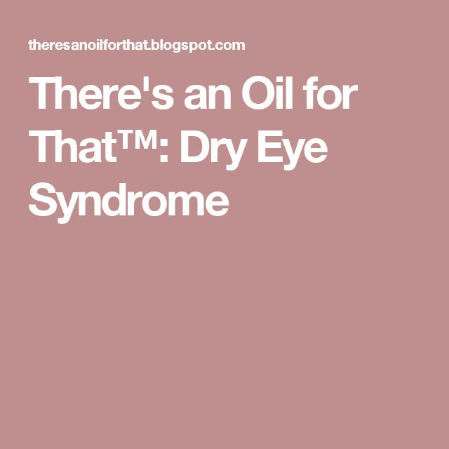 There's an Oil for That™: Dry Eye Syndrome