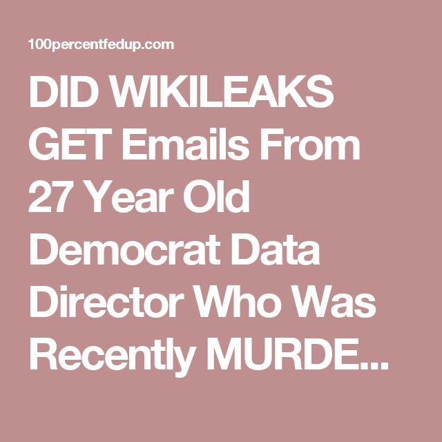 DID WIKILEAKS GET Emails From 27 Year Old Democrat Data Director Who Was Recently MURDERED Only Blocks From Home? [VIDEO] » 100percentfedUp.com