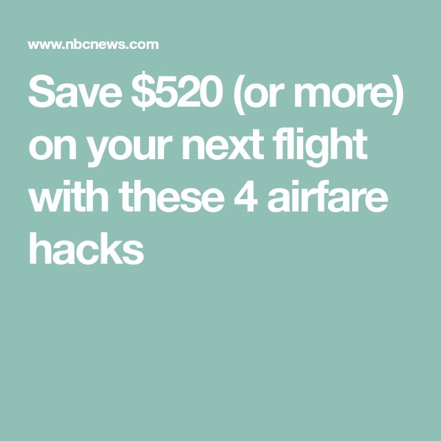 Save $520 (or more) on your next flight with these 4 airfare hacks