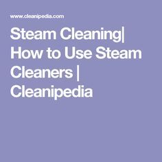 Steam Cleaning| How to Use Steam Cleaners | Cleanipedia