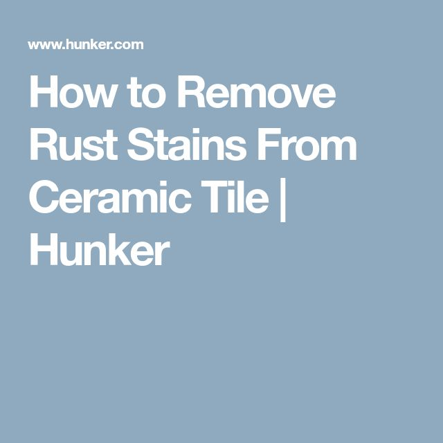 How to Remove Rust Stains From Ceramic Tile | Hunker