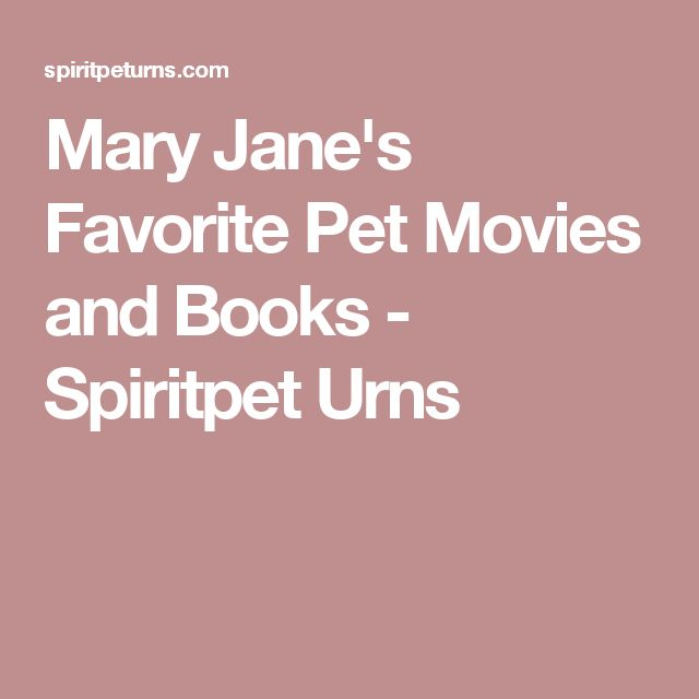 Mary Jane's Favorite Pet Movies and Books - Spiritpet Urns