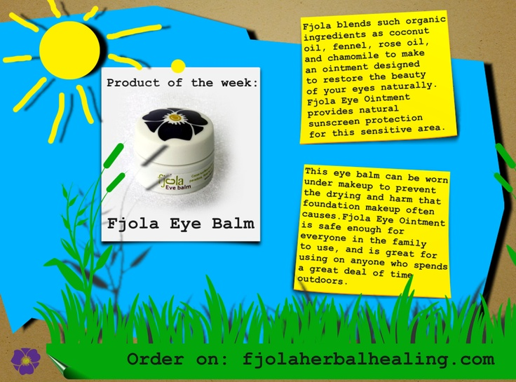 Product of the week: Fjola blends such organic ingredients as coconut oil, fennel, rose oil, and chamomile to make an ointment designed to restore the beauty of your eyes naturally. Fjola Eye Ointment provides natural sunscreen protection for this sensitive area. Order our Eye Balm on http://www.fjolaherbalhealing.com/shop/eye-balm-detail!