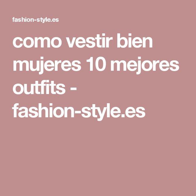como vestir bien mujeres 10 mejores outfits - fashion-style.es