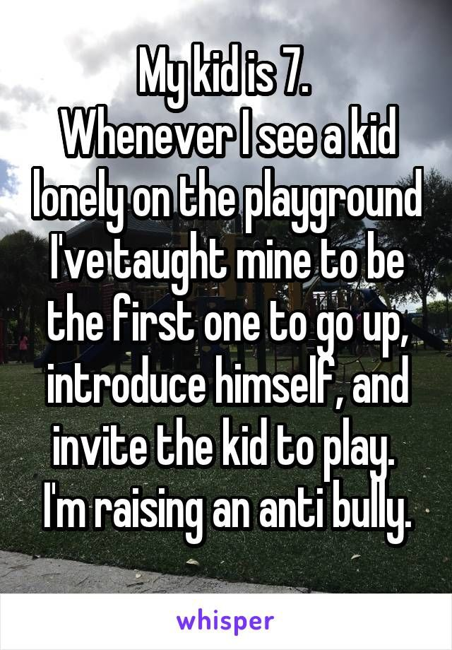 My kid is 7.  Whenever I see a kid lonely on the playground I've taught mine…