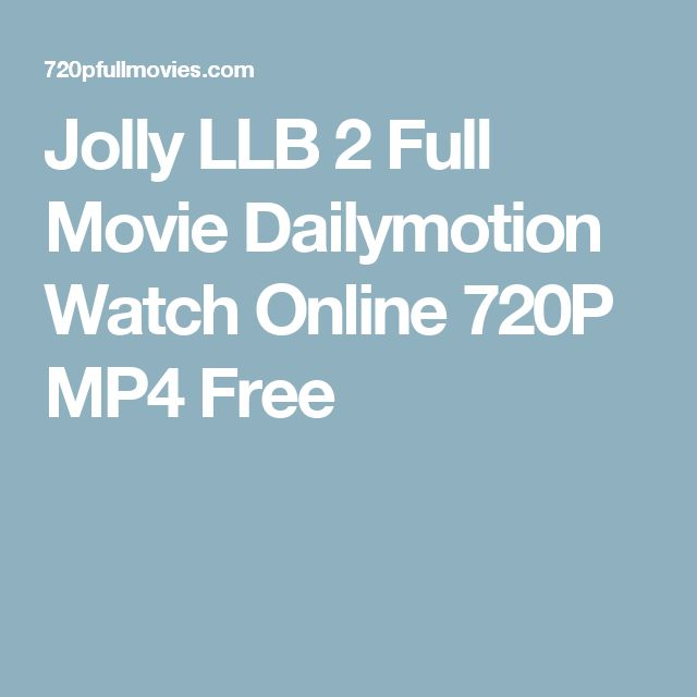 Jolly LLB 2 Full Movie Dailymotion Watch Online 720P MP4 Free