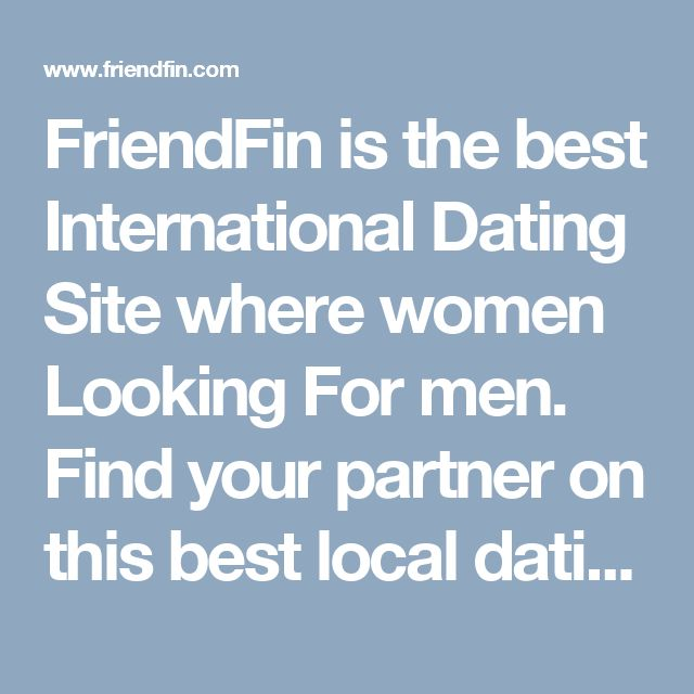 FriendFin is the best International Dating Site where women Looking For men. Find your partner on this best local dating site. Registration is easy and takes less than a minute.