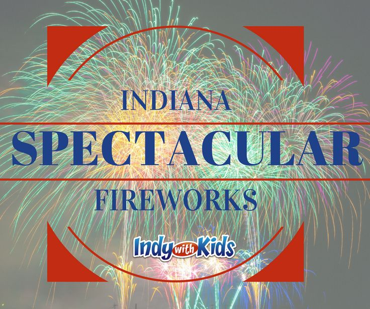 Spectacular Indiana Fireworks | 2017 Statewide Mega Viewing Guide | Indy with Kids Indy with Kids