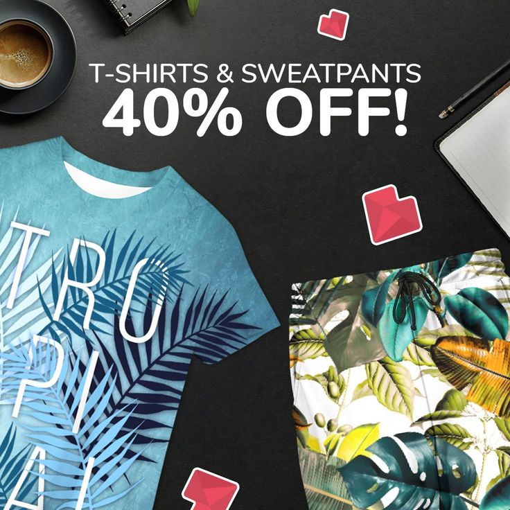 This weekend get T-shirts and sweatpants 40% OFF!