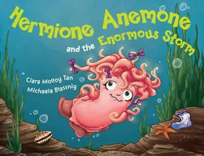 Hermione Anemone and the Enormous Storm by Ciara Molloy Tan & Michaela Blassing
