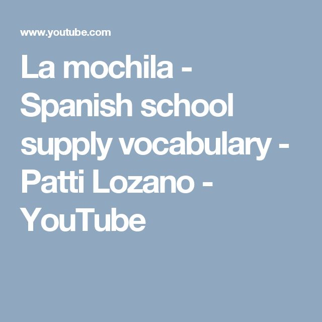 La mochila - Spanish school supply vocabulary - Patti Lozano - YouTube