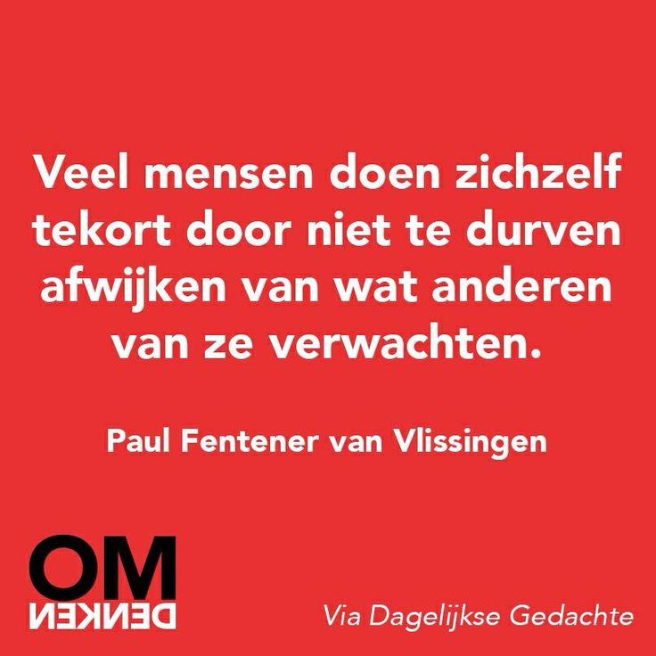 """""""Veel mensen doen zichzelf tekort door niet te durven afwijken van wat anderen van ze verwachten."""" - Paul Fentener van Vlissingen Omdenken"""