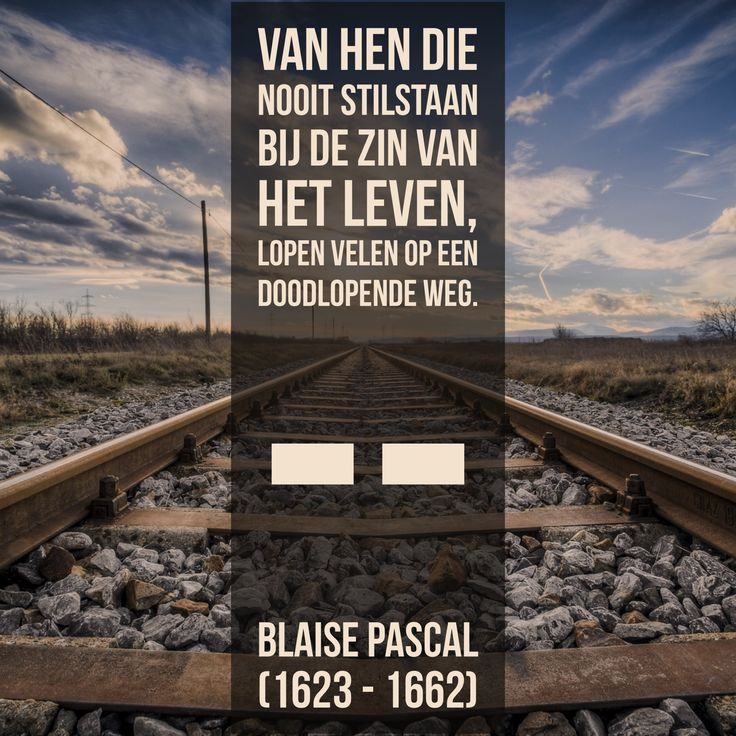 Nooit stilstaan - Blaise Pascal (1623 – 1662)