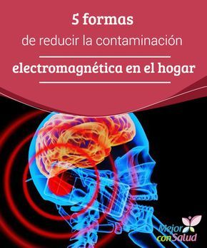 5 formas de reducir la contaminación electromagnética en el hogar Aunque no seamos conscientes de ello, la contaminación electromagnética puede estar provocándonos muchos de nuestros problemas de salud actuales, como dolores de cabeza o insomnio