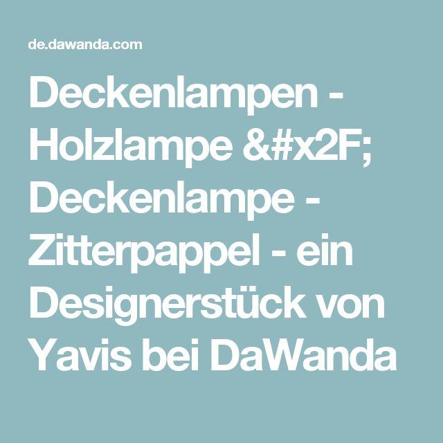 Deckenlampen - Holzlampe / Deckenlampe - Zitterpappel - ein Designerstück von Yavis bei DaWanda