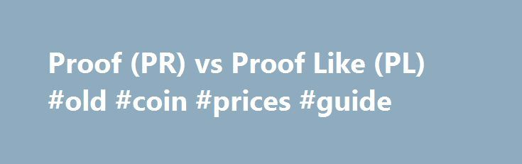 Proof (PR) vs Proof Like (PL) #old #coin #prices #guide http://coin.remmont.com/proof-pr-vs-proof-like-pl-old-coin-prices-guide/  #like coins # Proof (PR) vs Proof Like (PL) 2015 March of Dimes Dollar SuperDave posted Oct 26, 2016 at 4:09 PM Could this be the 84 double ear? Handy man posted Oct 26, 2016 at 3:10 PM 1917 dd wheat penny. Handy man posted Oct 26, 2016 at 2:40 PM GTG: Palestine 1927 SouvenirRead More
