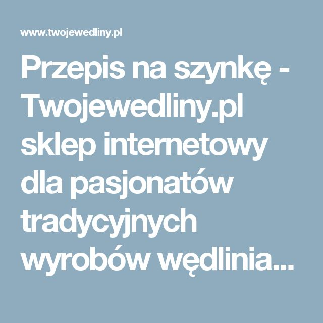 Przepis na szynkę - Twojewedliny.pl sklep internetowy dla pasjonatów tradycyjnych wyrobów wędliniarskich