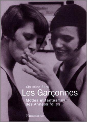 Amazon.fr - Les Garçonnes : Modes et fantasmes des Années folles - Christine Bard - Livres