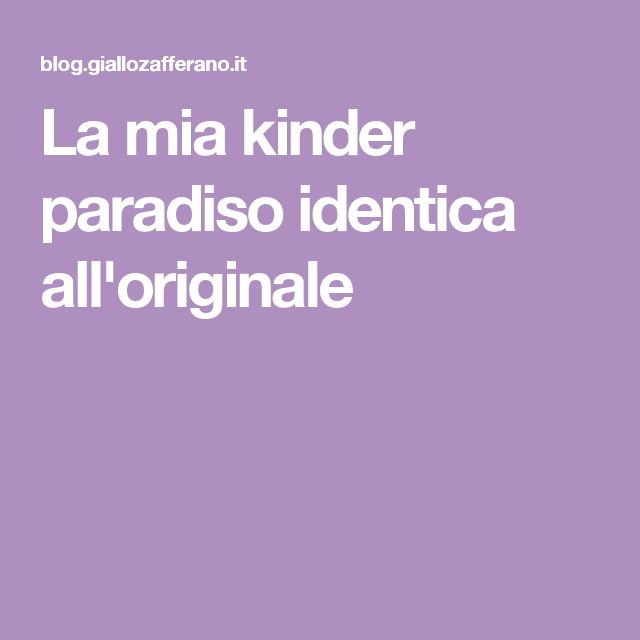 La mia kinder paradiso identica all'originale