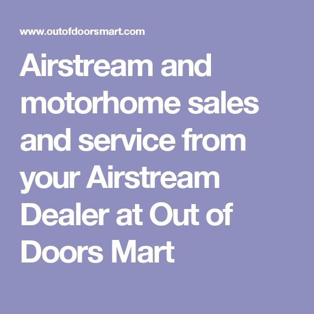 Airstream and motorhome sales and service from your Airstream Dealer at Out of Doors Mart