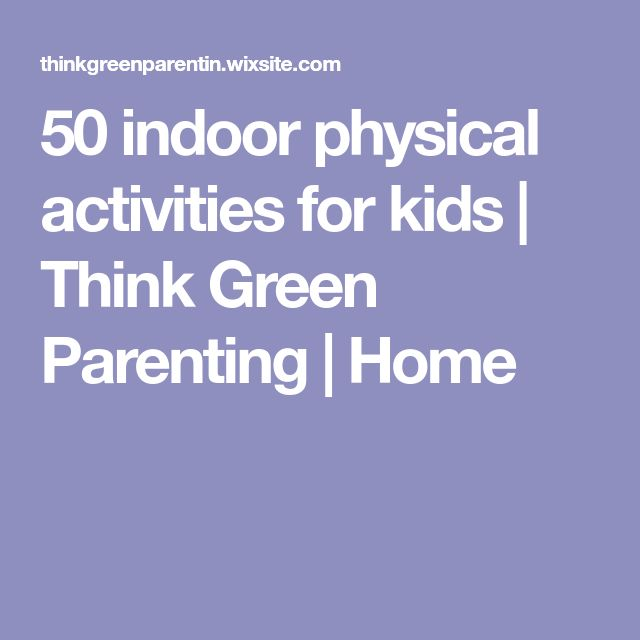 50 indoor physical activities for kids   Think Green Parenting   Home