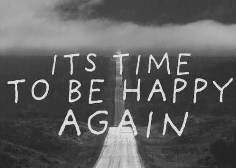It's Time to be Happy Again. We Deserve It.