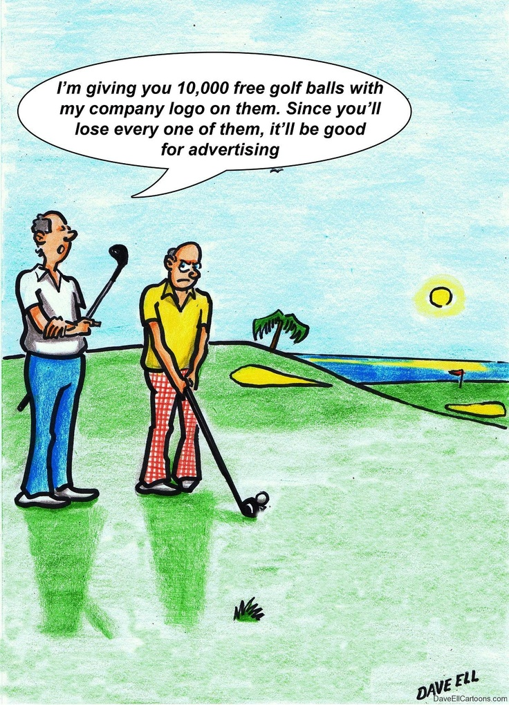 "#golfhumor ""I'm giving you 10,000 free golf balls with my company logo on them. Since you'll lose every one of them, it'll be good advertising."""