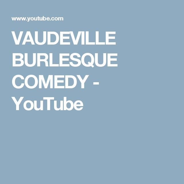 VAUDEVILLE BURLESQUE COMEDY - YouTube