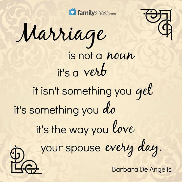 """Marriage is not a noun, it's a verb. It isn't something you get, it's something you do. It's the way you love your spouse every day."""