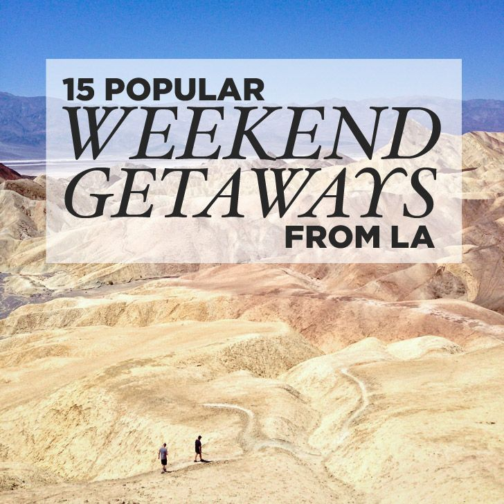 15 weekend trips from los angeles to take now trips