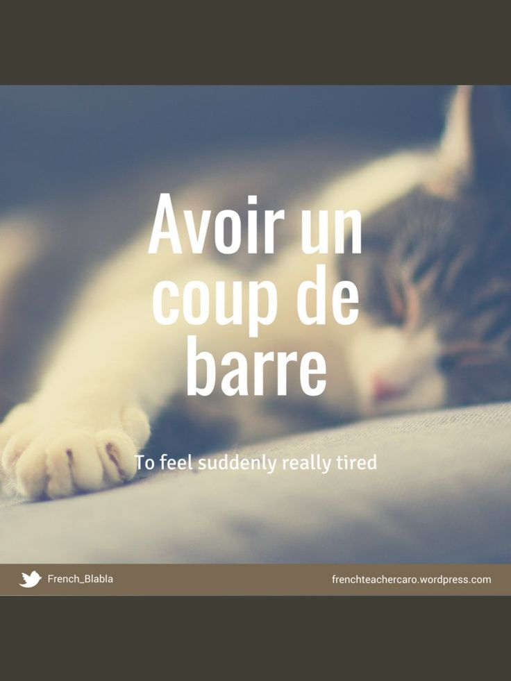 A oír un coup de barre / to suddenly feel very tired