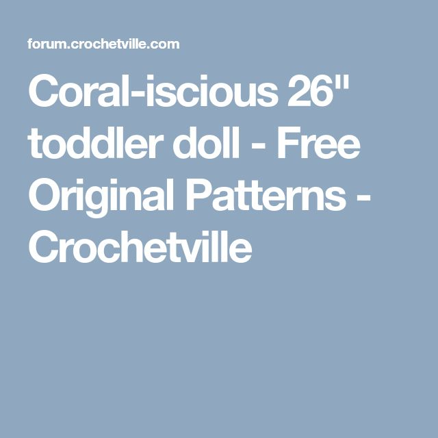 "Coral-iscious 26"" toddler doll - Free Original Patterns - Crochetville"