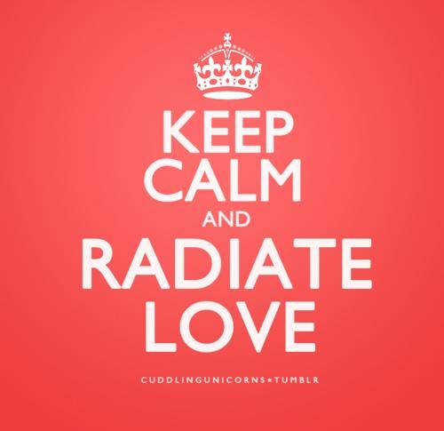 Keep Calm and Radiate Love!