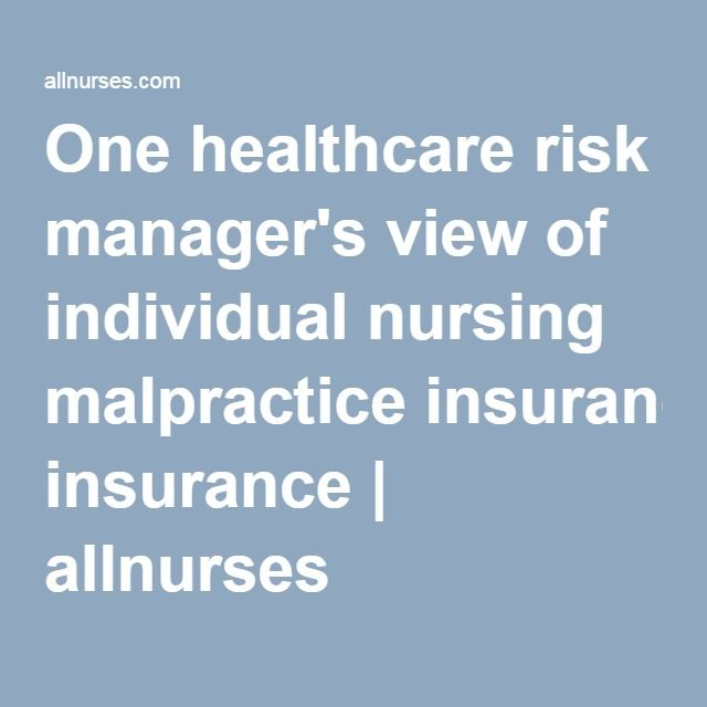 One healthcare risk manager's view of individual nursing malpractice insurance   allnurses
