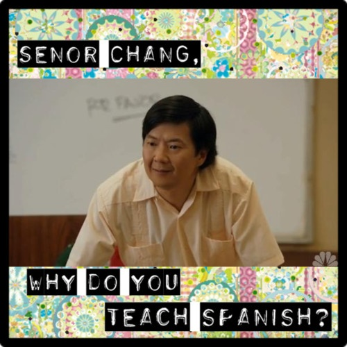 Why do you teach Spanish Señor Chang?