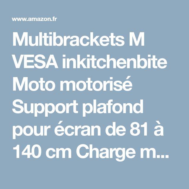 Multibrackets M VESA inkitchenbite Moto motorisé Support plafond pour écran de 81 à 140 cm Charge max 30 kg max VESA 400 x 400: Amazon.fr: High-tech