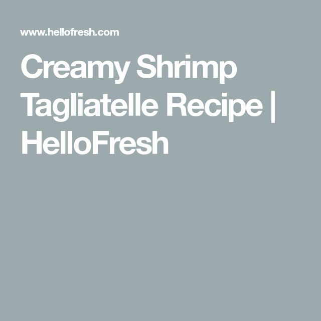 Creamy Shrimp Tagliatelle Recipe | HelloFresh