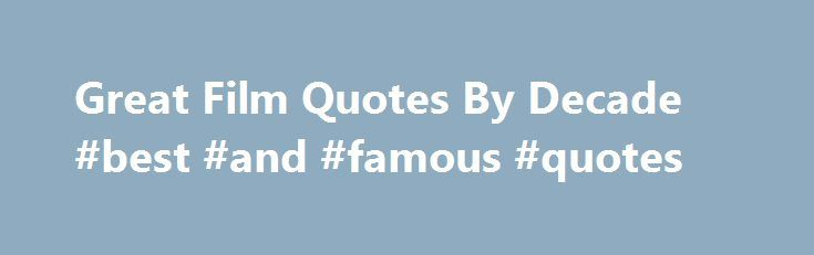 Great Film Quotes By Decade #best #and #famous #quotes http://quote.remmont.com/great-film-quotes-by-decade-best-and-famous-quotes/  I know what you're thinkin'. 'Did he fire six shots or only five?' Well, to tell you the truth, in all this excitement, I've kinda lost track myself. But being as this is a .44 Magnum, the most powerful handgun in the world, and would blow your head clean off, you've got to ask yourself […]