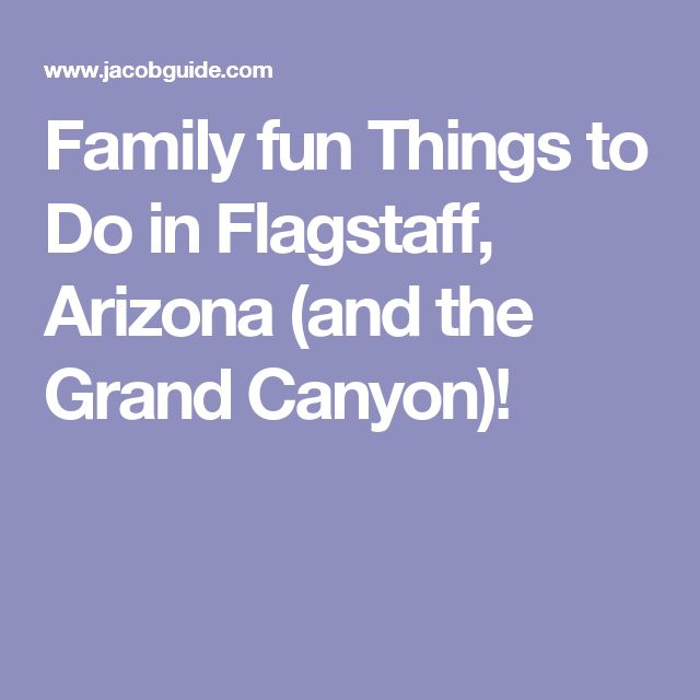 Family fun Things to Do in Flagstaff, Arizona (and the Grand Canyon)!