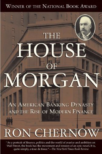 The House of Morgan: An American Banking Dynasty and the Rise of Modern Finance by Ron Chernow,http://www.amazon.com/dp/0802144659/ref=cm_sw_r_pi_dp_AEZptb1FN2DXE5J2