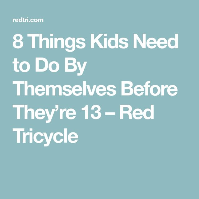 8 Things Kids Need to Do By Themselves Before They're 13 – Red Tricycle