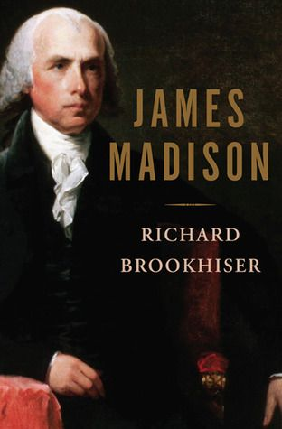James Madison by Richard Brookhiser http://www.bookscrolling.com/the-best-books-to-learn-about-president-james-madison/