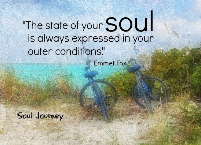 """""""The state of your SOUL is always expressed in your outer conditions."""" ~Emmett Fox ..*"""
