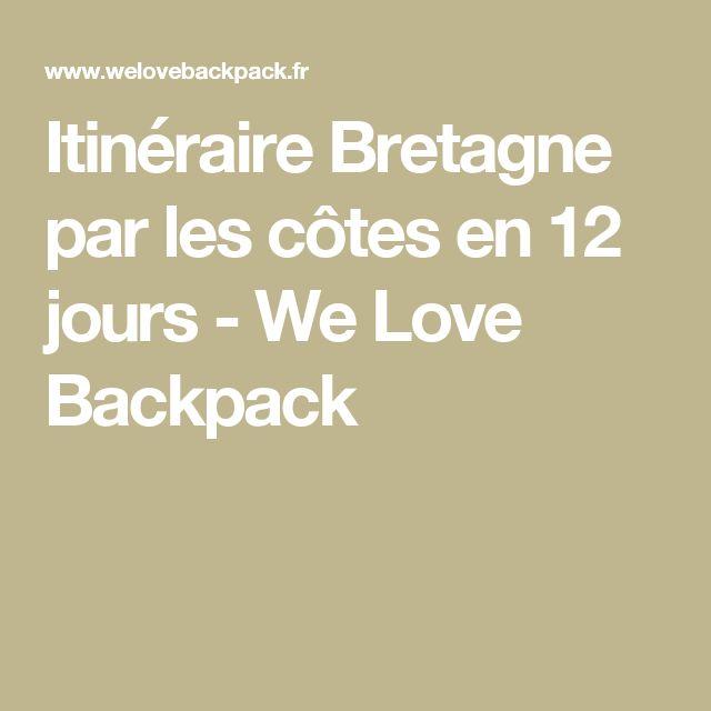 Itinéraire Bretagne par les côtes en 12 jours - We Love Backpack